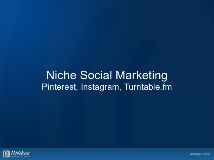 Niche Social Media Marketing: Pinterest, Instagram and Turntable.fm