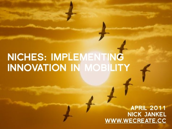 NICHES: IMPLEMENTINGINNOVATION IN MOBILITY                       APRIL 2011                      NICK JANKEL              ...