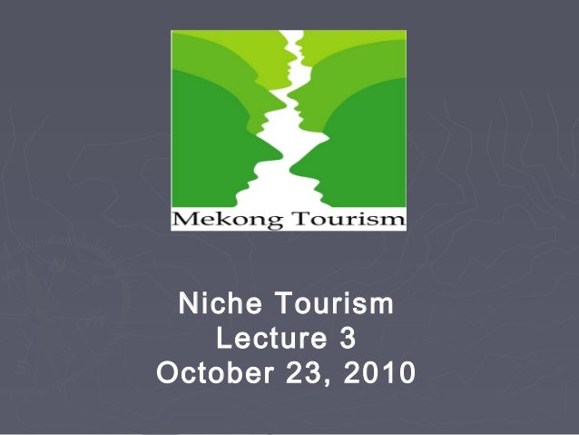 Niche Tourism Lecture 3 October 23, 2010