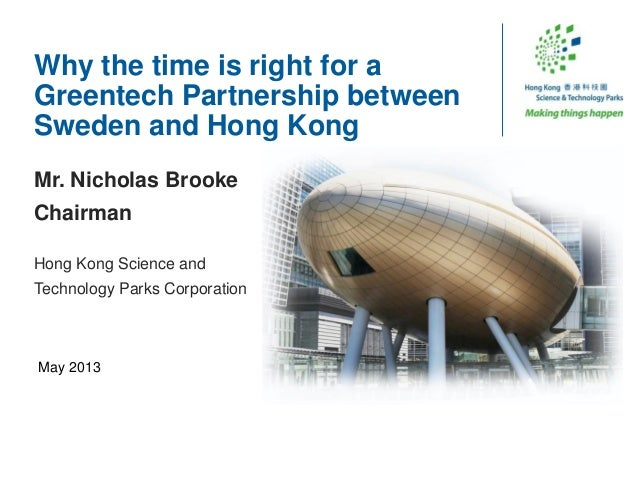Why the time is right for aGreentech Partnership betweenSweden and Hong KongMr. Nicholas BrookeChairmanHong Kong Science a...