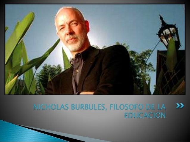 NICHOLAS BURBULES, FILOSOFO DE LA EDUCACION