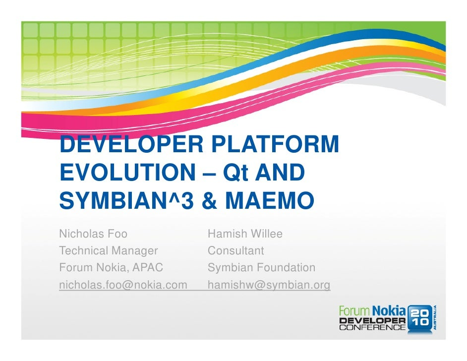 DEVELOPER PLATFORM EVOLUTION – Qt AND SYMBIAN^3 & MAEMO Nicholas Foo             Hamish Willee Technical Manager        Co...