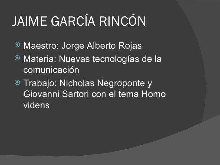 JAIME GARCÍA RINCÓN <ul><li>Maestro: Jorge Alberto Rojas </li></ul><ul><li>Materia: Nuevas tecnologías de la comunicación ...