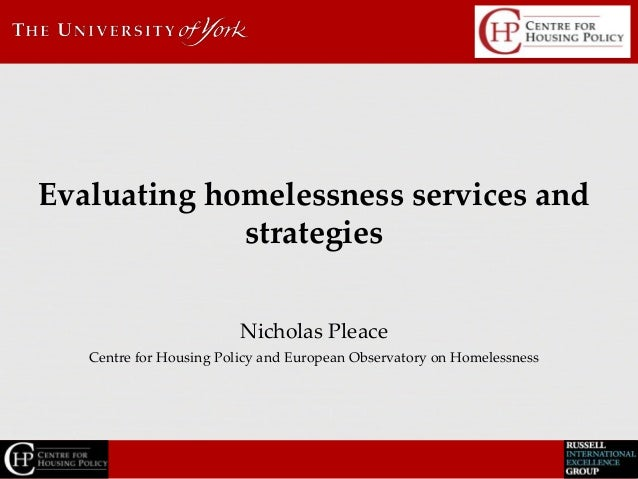Nicholas PleaceCentre for Housing Policy and European Observatory on HomelessnessEvaluating homelessness services andstrat...