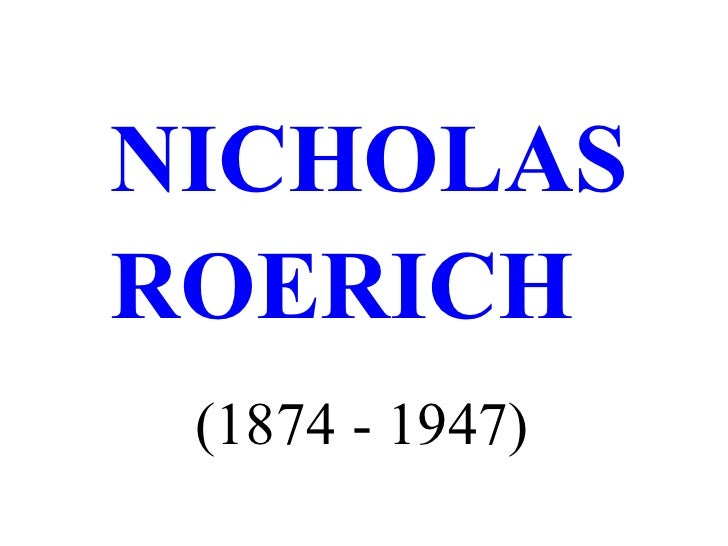 <ul><ul><li>NICHOLAS  </li></ul></ul><ul><ul><li>ROERICH </li></ul></ul><ul><li>(1874 - 1947) </li></ul>