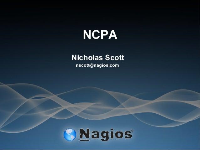 NCPA Nicholas Scott nscott@nagios.com