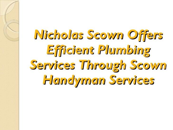 Nicholas Scown Offers Efficient Plumbing Services Through Scown Handyman Services