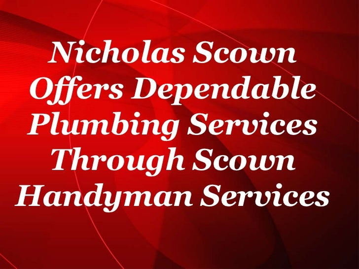Nicholas Scown Offers Dependable Plumbing Services Through Scown Handyman Services