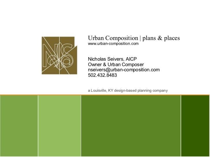 Urban Composition | plans & placeswww.urban-composition.comNicholas Seivers, AICPOwner & Urban Composernseivers@urban-comp...