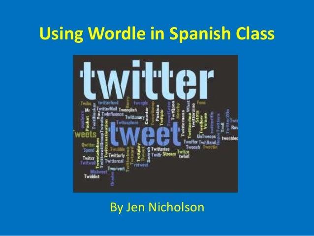 Using Wordle in Spanish Class By Jen Nicholson