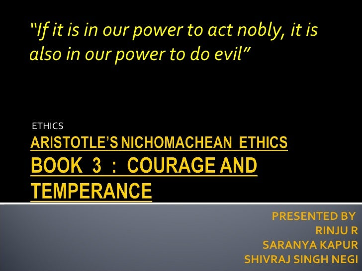 """ETHICS PRESENTED BY  RINJU R SARANYA KAPUR SHIVRAJ SINGH NEGI """" If it is in our power to act nobly, it is also in our powe..."""