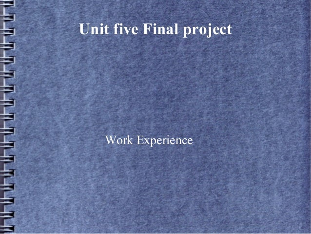 Unit five Final project Work Experience