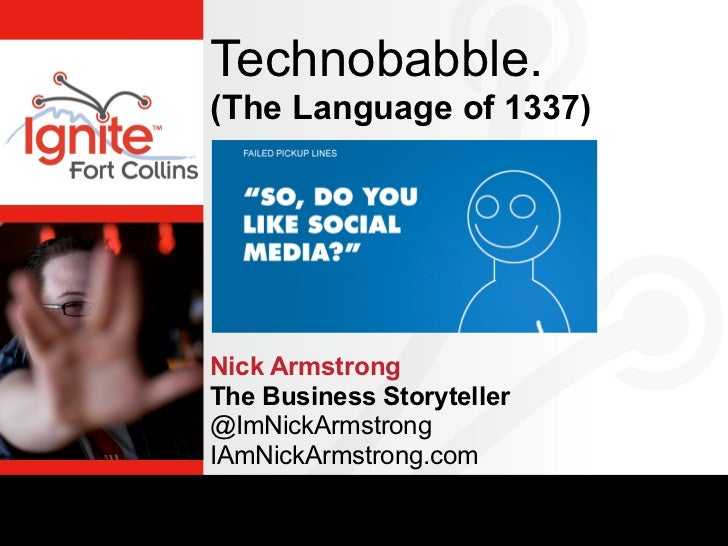 Technobabble.(The Language of 1337)Nick ArmstrongThe Business Storyteller@ImNickArmstrongIAmNickArmstrong.com