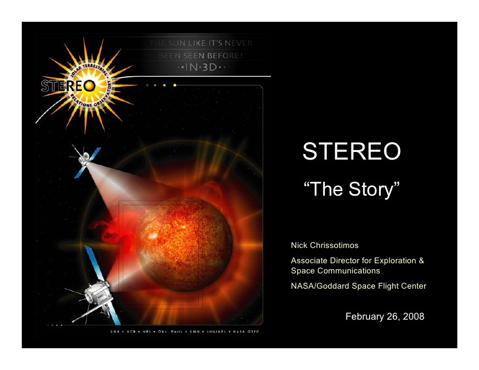 "STEREO   ""The Story""Nick ChrissotimosAssociate Director for Exploration &Space CommunicationsNASA/Goddard Space Flight Cen..."