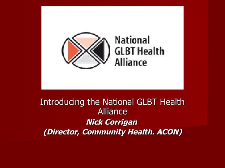 Introducing the National GLBT Health Alliance Nick Corrigan  (Director, Community Health. ACON)