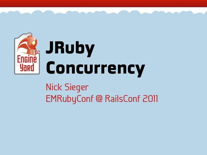 JRubyConcurrencyNick SiegerEMRubyConf @ RailsConf 2011