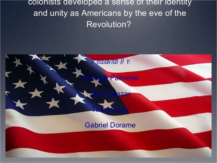 unity and identity in the colonies essay Apush amer rev dbq 3  developed a sense of their identity and unity as americans by the  for self-defense rather than remain independent colonies.