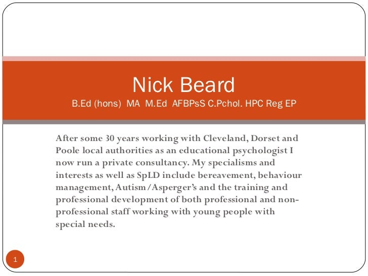 Nick Beard       B.Ed (hons) MA M.Ed AFBPsS C.Pchol. HPC Reg EP    After some 30 years working with Cleveland, Dorset and ...