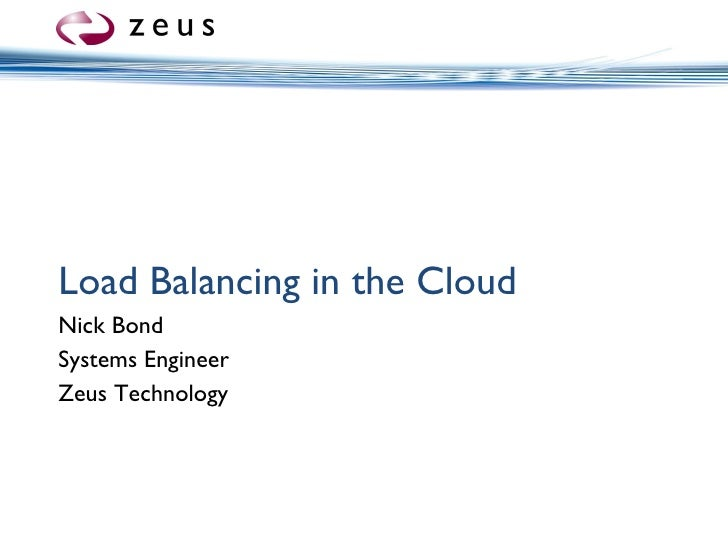 Load Balancing in the Cloud Nick Bond Systems Engineer Zeus Technology