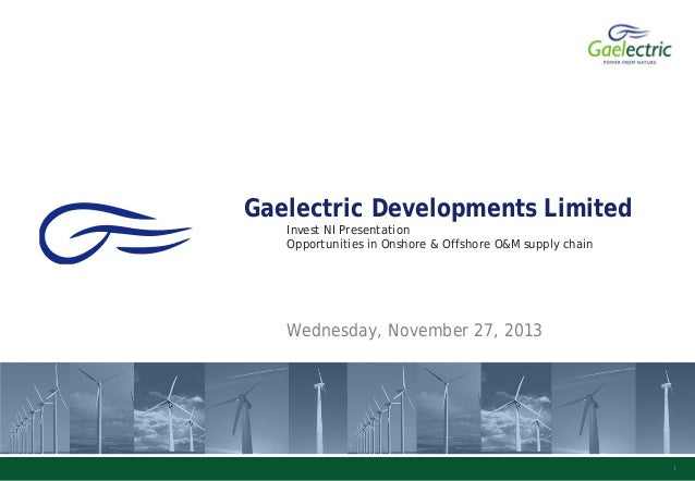 Gaelectric Developments Limited Invest NI Presentation Opportunities in Onshore & Offshore O&M supply chain  Wednesday, No...