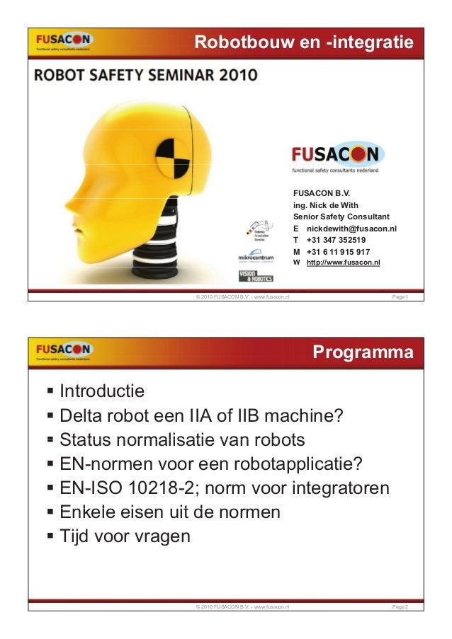 Robotbouw en -integratie FUSACON B.V. ing. Nick de With Senior Safety Consultant E nickdewith@fusacon.nl@ T +31 347 352519...