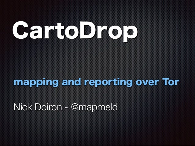 CartoDrop: secure mapping and reporting over Tor