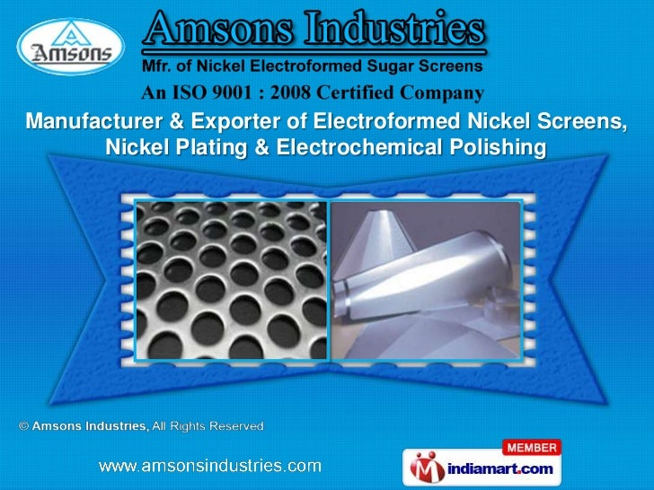 Manufacturer & Exporter of Electroformed Nickel Screens,      Nickel Plating & Electrochemical Polishing