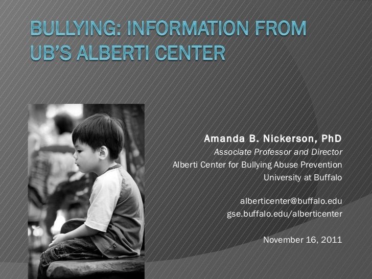 Amanda B. Nickerson, PhD Associate Professor and Director Alberti Center for Bullying Abuse Prevention University at Buffa...