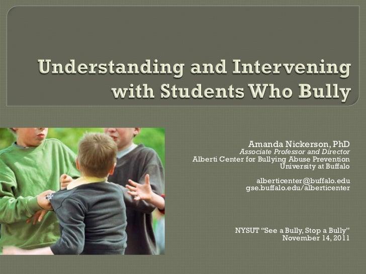 Amanda Nickerson, PhD Associate Professor and Director Alberti Center for Bullying Abuse Prevention University at Buffalo ...
