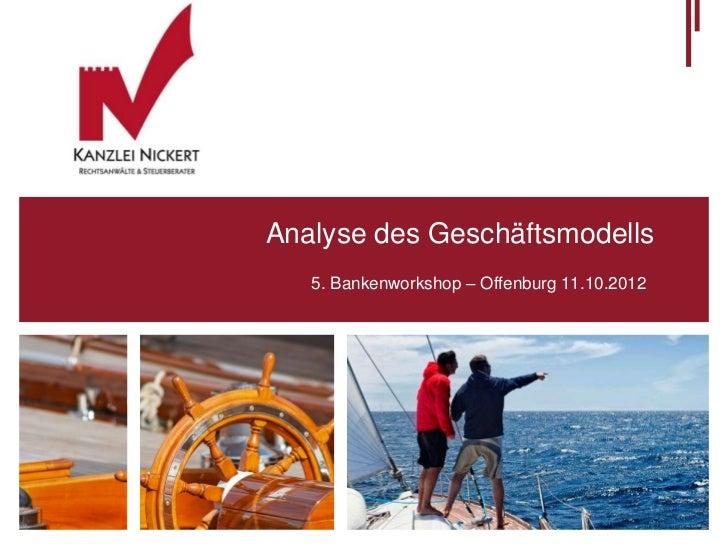 Analyse des Geschäftsmodells   5. Bankenworkshop – Offenburg 11.10.2012