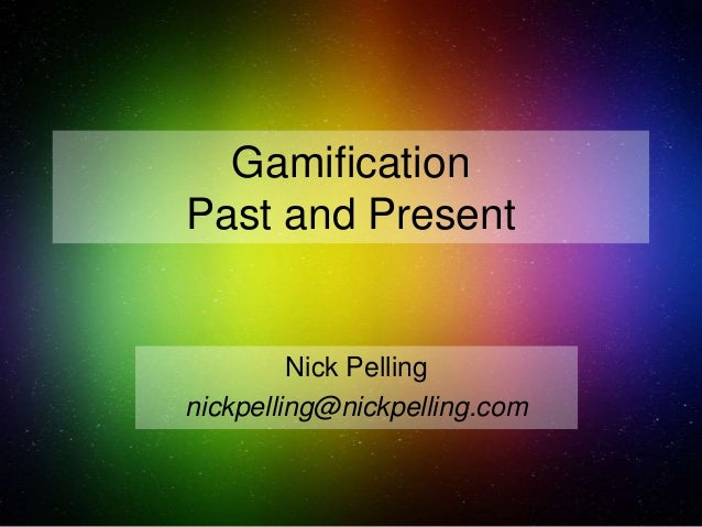 Gamification Past and Present Nick Pelling nickpelling@nickpelling.com