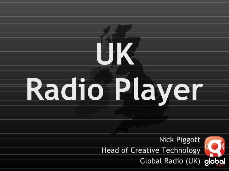UK Radio Player Nick Piggott Head of Creative Technology Global Radio (UK)
