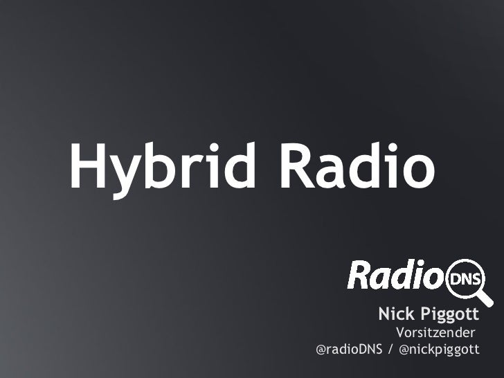 Hybrid Radio                 Nick Piggott                   Vorsitzender        @radioDNS / @nickpiggott