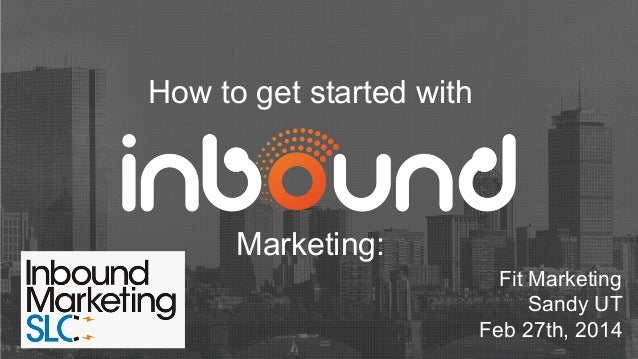 How to get started with  Marketing: Fit Marketing Sandy UT Feb 27th, 2014
