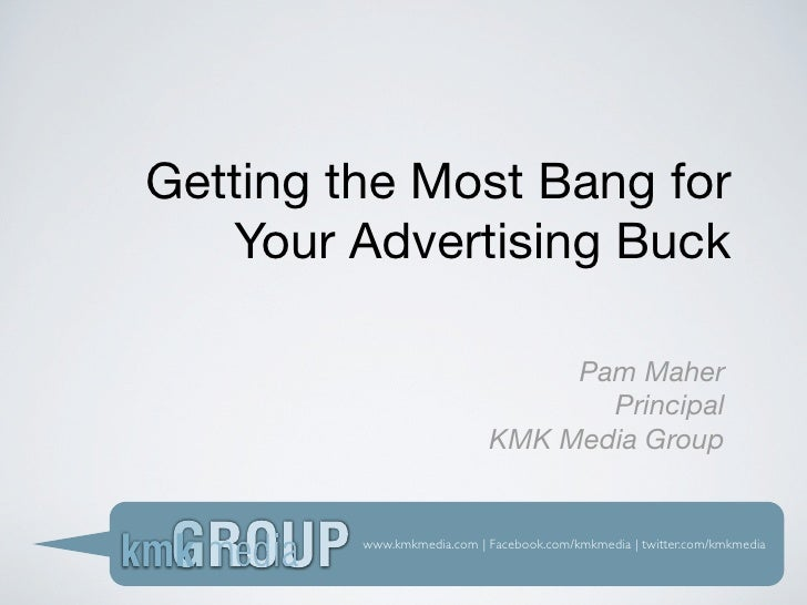 Getting the Most Bang for    Your Advertising Buck                                   Pam Maher                            ...
