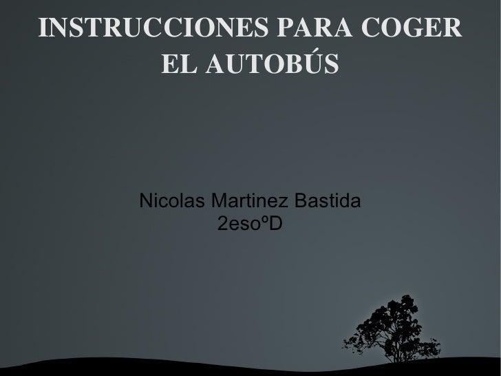 INSTRUCCIONES PARA COGER EL AUTOBÚS Nicolas Martinez Bastida 2esoºD