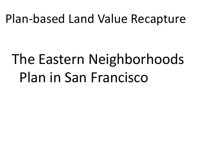 Plan-based Land Value Recapture The Eastern Neighborhoods  Plan in San Francisco