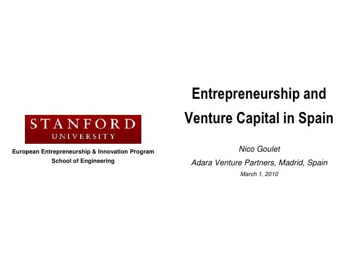 Entrepreneurship and <br />Venture Capital in Spain<br />NicoGoulet<br />Adara Venture Partners, Madrid, Spain<br />March ...
