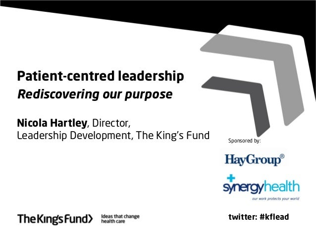 Patient-centred leadershipRediscovering our purposeNicola Hartley, Director,Leadership Development, The King's Fundtwitter...