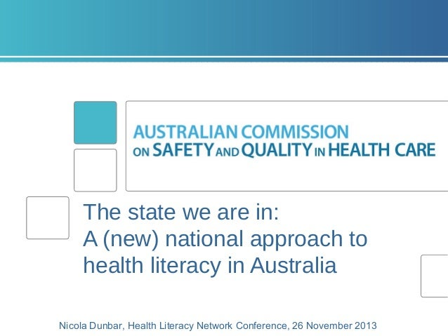 The state we are in: A (new) national approach to health literacy in Australia Nicola Dunbar, Health Literacy Network Conf...