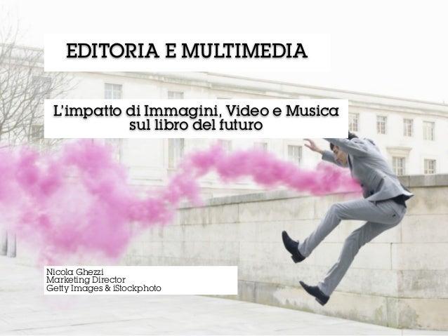 Nicola Ghezzi - Il ruolo del Multimedia nell'editoria di oggi e di domani - Digital for Creativity