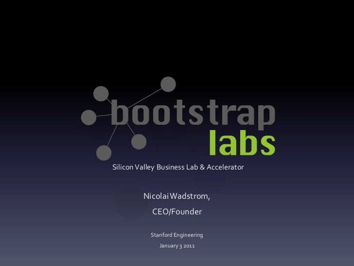Nicolai Wadstrom - Bootstrap Labs - Stanford - Jan 3 2011