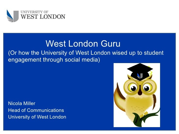 (Or how the University of West London wised up to student engagement through social media) Nicola Miller Head of Communica...
