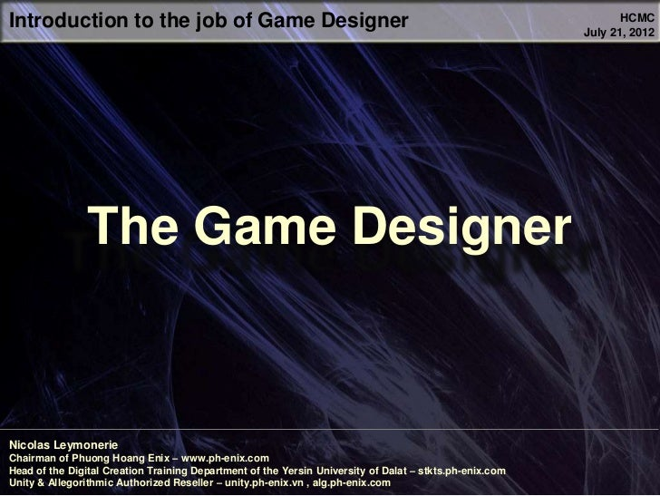 Introduction to the job of Game Designer                                                                        HCMC      ...