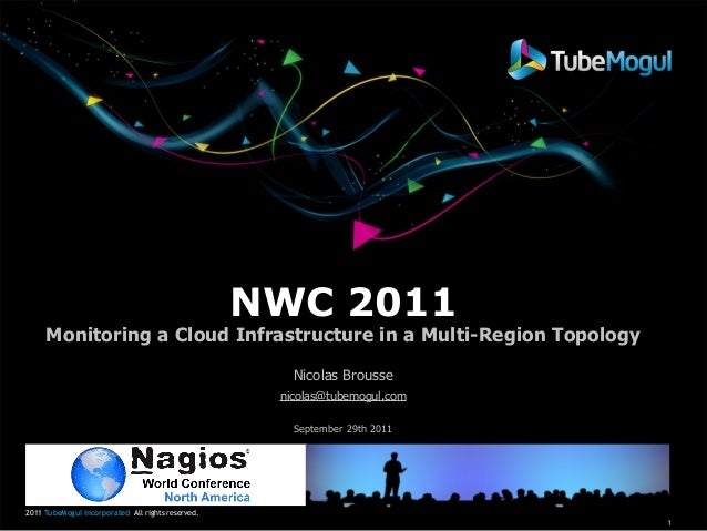 NWC 2011  Monitoring a Cloud Infrastructure in a Multi-Region Topology Nicolas Brousse nicolas@tubemogul.com September 29t...