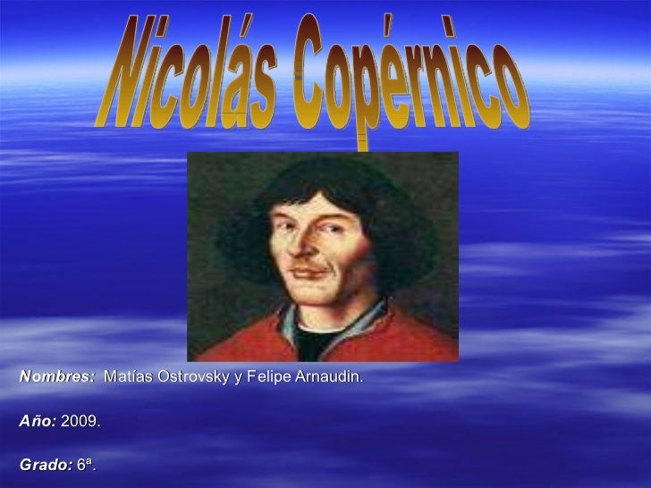 Nombres:   Matías Ostrovsky y Felipe Arnaudin. Año:  2009. Grado:  6ª. Nicolás Copérnico