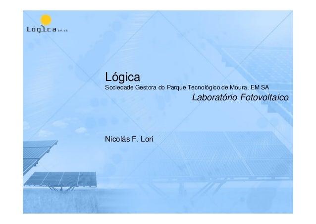 Lógica Sociedade Gestora do Parque Tecnológico de Moura, EM SA Nicolás F. Lori Laboratório Fotovoltaico