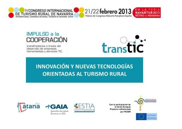 INNOVACIÓN Y NUEVAS TECNOLOGÍAS  ORIENTADAS AL TURISMO RURAL                        Con la participación de               ...