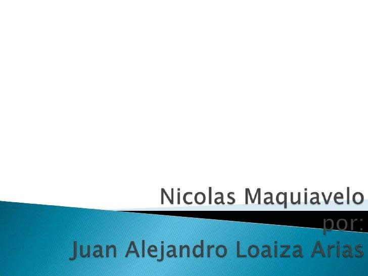 Nicolas Maquiavelopor:Juan Alejandro Loaiza Arias<br />