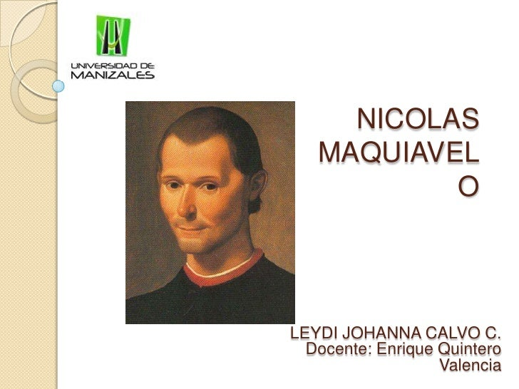 NICOLAS MAQUIAVELO<br />LEYDI JOHANNA CALVO C.<br />Docente: Enrique Quintero Valencia<br />